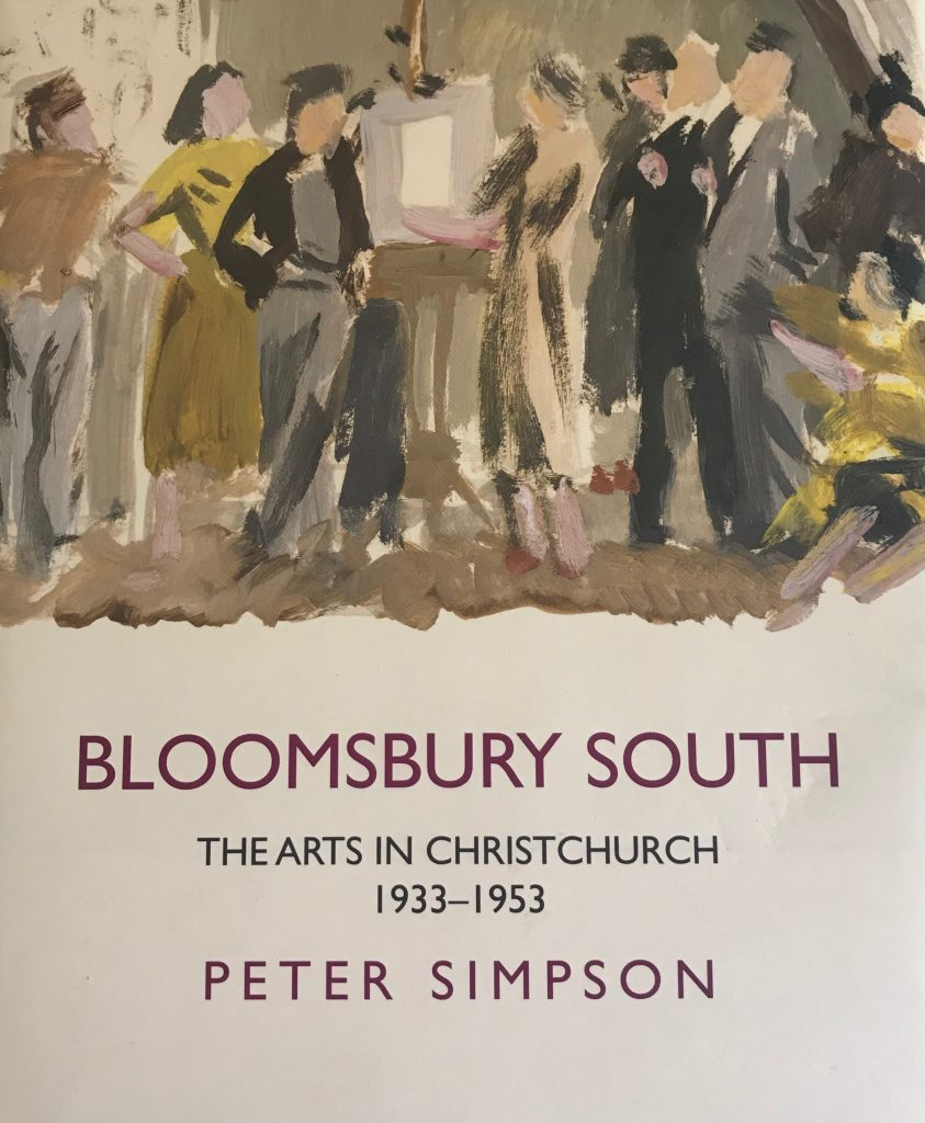 Bloomsbury South The Arts in Christchurch 1933-1953 by Peter Simpson. Published by Auckland University Press, 2016